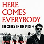 Here Comes Everybody: The Story of the Pogues | James Fearnley