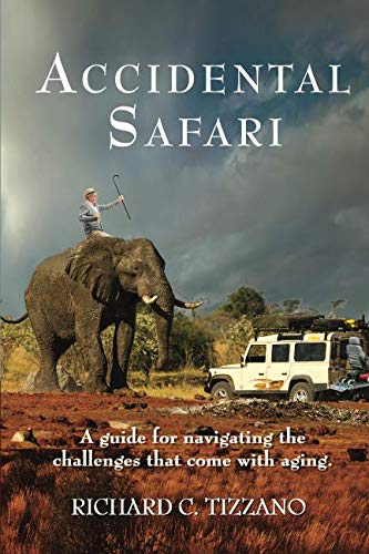 Accidental Safari: A guide for navigating the challenges that come with aging (Best Way To Protect Assets)