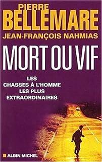 Mort ou vif : les chasses à l'homme les plus extraordinaires, Bellemare, Pierre