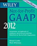 img - for Wiley Not-for-Profit GAAP 2012: Interpretation and Application of Generally Accepted Accounting Principles book / textbook / text book