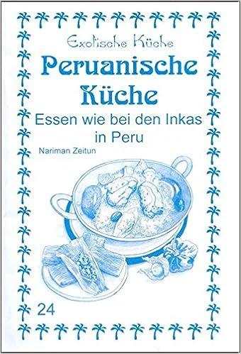 Peruanische Kuche Essen Wie Bei Den Inkas In Peru Amazon Co Uk