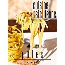 Le saveurs de la cuisine sicilienne - pâtes (French Edition)