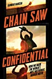 Chain Saw Confidential: How We Made the World's