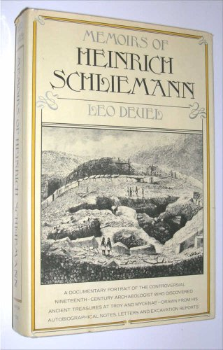 Memoirs of Heinrich Schliemann: A documentary portrait drawn from his autobiographical writings, letters, and excavation reports