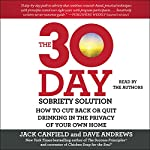 The 30-Day Sobriety Solution: How to Cut Back or Quit Drinking in the Privacy of Your Own Home | Jack Canfield,Dave Andrews