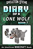 Diary of a Minecraft Lone Wolf (Dog) - Book 1: Unofficial Minecraft Books for Kids, Teens, & Nerds - Adventure Fan Fiction Diary Series (Skeleton Steve ... Diaries Collection - Dakota the Lone Wolf)