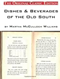Dishes and Beverages of the Old South, by Martha Mcculloch Williams - the Original Classic Edition, Williams, 174244976X