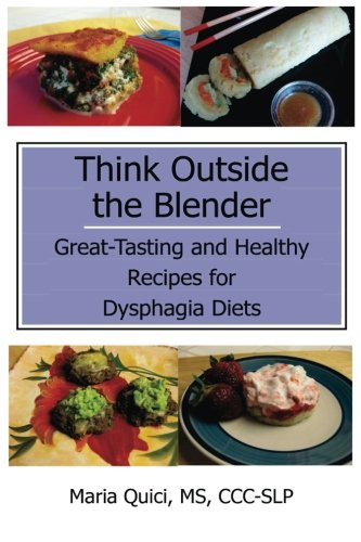 Think Outside the Blender: Great-Tasting and Healthy Recipes for Dysphagia Diets by CreateSpace Independent Publishing Platform