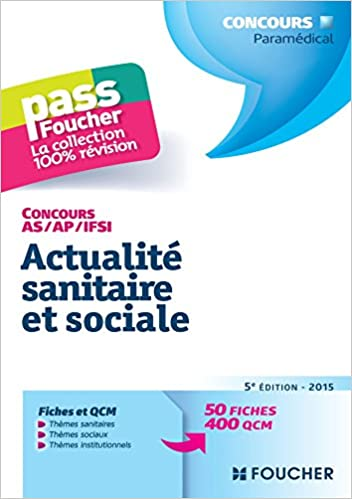 Livre gratuits en ligne Pass'Foucher - Concours AS - AP - IFSI Actualité sanitaire et sociale 5e édition - 2015 pdf