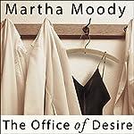The Office of Desire: A Novel   Martha Moody