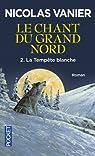 Le Chant du Grand Nord, tome 2 : La Tempête blanche par Nicolas Vanier