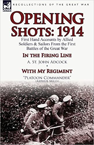 Book Opening Shots: 1914-First Hand Accounts by Allied Soldiers & Sailors from the First Battles of the Great War-In the Firing Line by A.