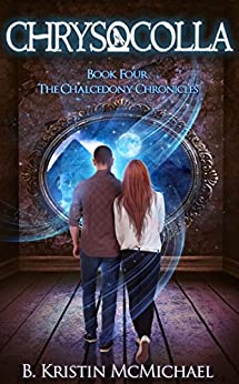 Chrysocolla (The Chalcedony Chronicles Book 4) by [McMichael, B. Kristin]