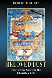 Beloved Dust : Tides of the Spirit in the Christian Life, Hughes, Robert, 0826428436