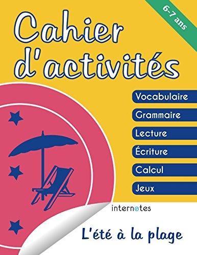 Cahier d'activités - 6/7 ans - L'été à la plage - Vocabulaire, grammaire, lecture, écriture, calcul, jeux (French Edition)