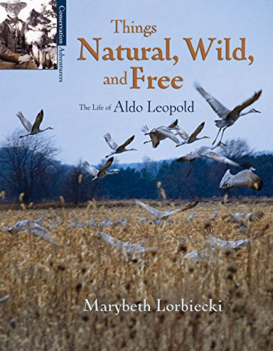 Things, Natural, Wild, and Free: The Life of Aldo Leapold (Conservation Pioneers)