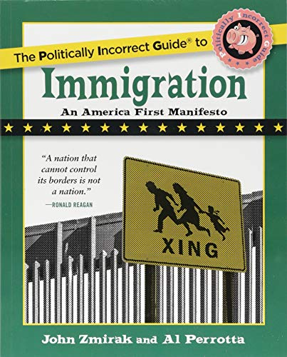 The Politically Incorrect Guide to Immigration (The Politically Incorrect Guides)