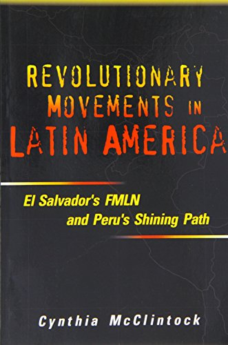 Revolutionary Movements in Latin America: El Salvador's FMLN and Peru's Shining Path