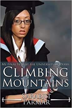 Climbing Mountains: My Final Yeart at the University of Derby by Sarabjit Parmar (2014-10-16)