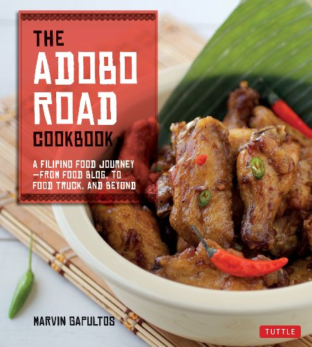 The Adobo Road Cookbook: A Filipino Food Journey-From Food Blog, to Food Truck, and Beyond [Filipino Cookbook, 99 Recipes] by Marvin Gapultos