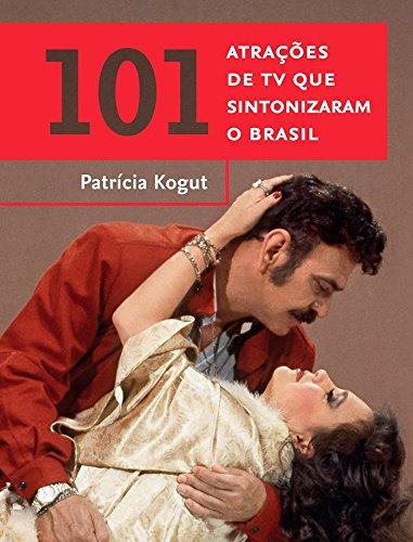 101 Atracoes De Tv Que Sintonizaram O Brasil (Em Portugues do Brasil) ebook