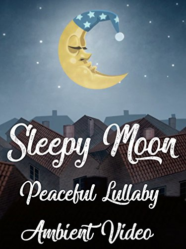 Sleepy Baby Music - Sleepy Moon Peaceful Lullaby Ambient Video
