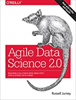 Agile Data Science 2.0: Building Full-Stack Data Analytics Applications with Spark Front Cover