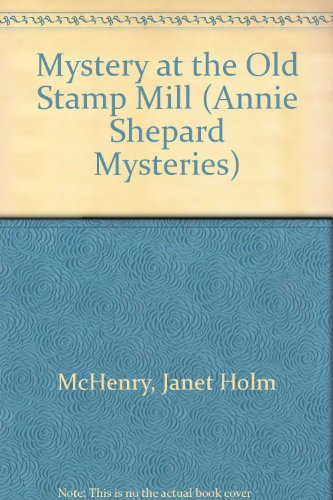 Mystery at the Old Stamp Mill (Annie Shepard Mysteries)