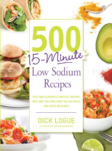 500 15-Minute Low Sodium Recipes by Dick Logue