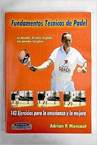 Fundamentos tecnicos de padel: Amazon.es: Adrian Moncaut: Libros