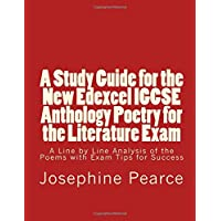 A Study Guide for the New Edexcel IGCSE Anthology Poetry for the Literature Exam: A Line by Line Analysis of all the Poems with Exam Tips for Sucess