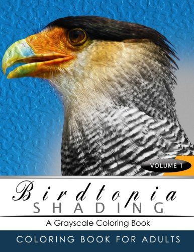 BirdTopia Shading Volume 1: Bird Grayscale coloring books for adults Relaxation Art Therapy for Busy People (Adult Coloring Books Series, grayscale fantasy coloring books) by BirdTopia Grayscale Publishing