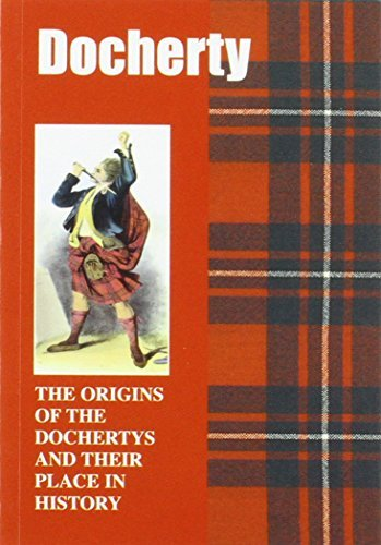 Read Online Docherty: The Origins of the Dochertys and Their Place in History (Scottish Clan Mini-Book) by Iain Gray (2008-04-02) pdf
