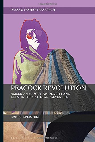 Peacock Revolution: American Masculine Identity and Dress in the Sixties and Seventies (Dress and Fashion Research)