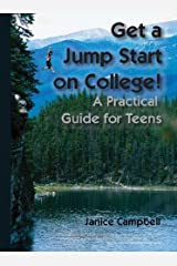 Get a Jump Start on College! A Practical Guide for Teens Kindle Edition