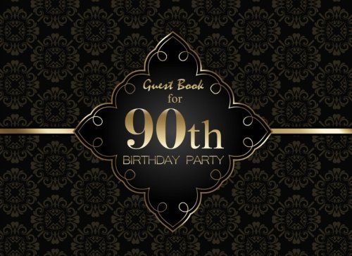 Guest Book for 90th Birthday Party: Celebrate The Date With This Keepsake Birthday Message Journal Notebook (Happy Birthday Guest Books) (Volume 2) (Keepsake Book Birthday)
