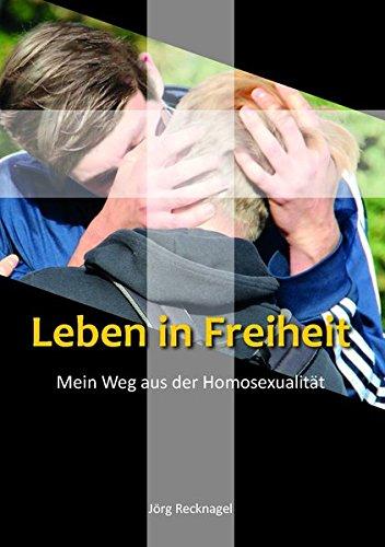 Leben in Freiheit: Mein Weg aus der Homosexualität
