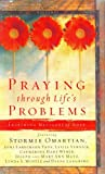 Praying Through Life's Problems, Stormie Omartian and Joni Eareckson Tada, 1591450578