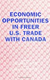 Economic Opportunities in Freer U. S. Trade with Canada, , 0791405311