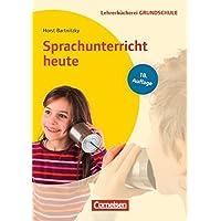 Lehrerbücherei Grundschule: Sprachunterricht heute (18.Auflage): Lernbereich Sprache - Kompetenzbezogener Deutschunterricht - Unterrichtsbeispiele für alle Jahrgangsstufen. Buch