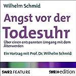 Angst vor der Todesuhr: Über einen entspannten Umgang mit dem Älterwerden | Wilhelm Schmid