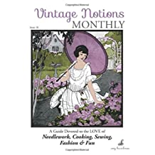 Vintage Notions Monthly - Issue 18: A Guide Devoted to the Love of Needlework, Cooking, Sewing, Fashion & Fun