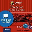 Danger at King's Cross (Compact Lernkrimi Hörbuch): Englisch Niveau B1 - inkl. Begleitbuch als PDF Hörbuch von Bernie Martin Gesprochen von: Oliver Grice