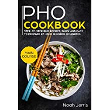 PHO Cookbook: MAIN COURSE – Step-by-step PHO recipes, quick and easy to prepare at home in under 60 minutes(Vietnamese recipes for Pho, Ramen and Noodles)