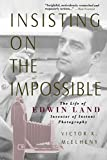 Insisting On the Impossible : The Life of Edwin Land