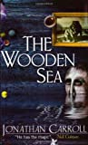 Front cover for the book The Wooden Sea by Jonathan Carroll