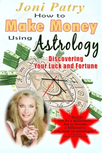 How to Make Money Using Astrology: Discovering Your Luck and Fortune