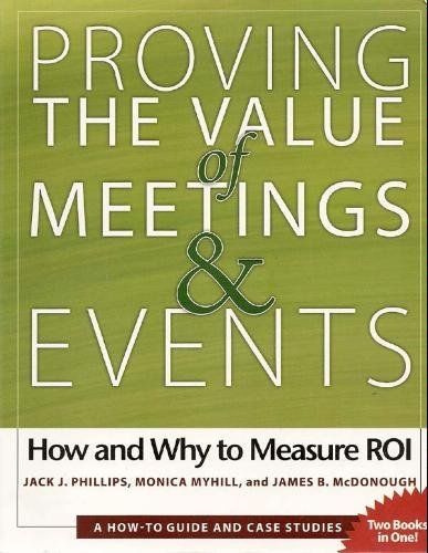 Proving the Value of Meetings and Events; How and Why to Measure ROI by Jack J. Phillips (2007) Paperback