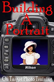 Building A Portrait (On Target Photo Training Book 13) by [Eitreim, Dan]