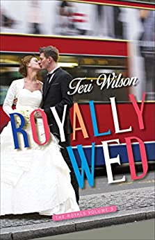 Royally Wed (The Royals Book 3) by [Wilson, Teri]